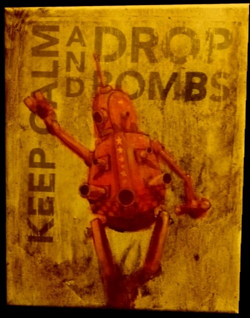 keep calm and drop bombs - #wip #painting #robot #acrylic #art by cyrus 6, on flickr